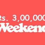 Rs. 3,00,000 Weekend !