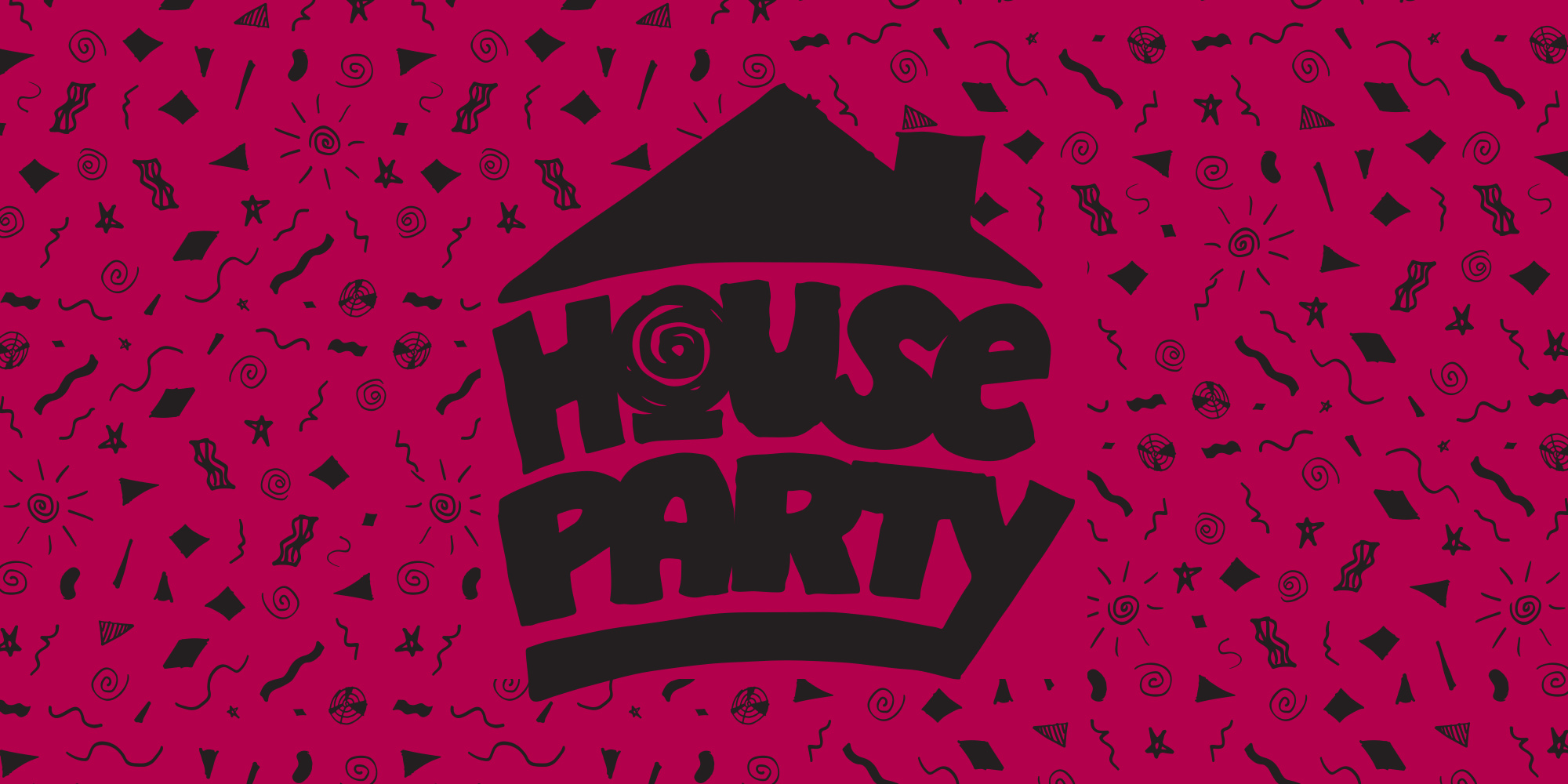Throw a house party. :D